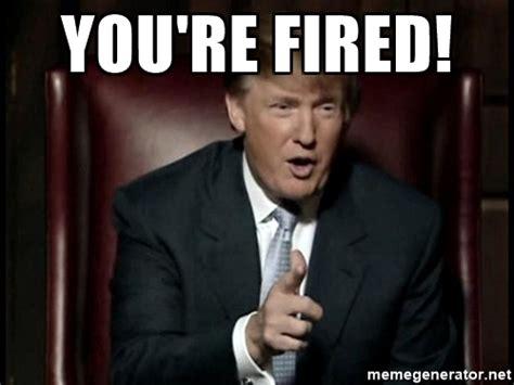 You Re Fired Meme - you re fired donald trump meme generator