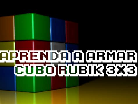 tutorial rubik 3 x 3 tutorial aprende a armar un cubo de rubik 3x3 hazlo tu