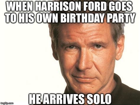Harrison Ford Meme - happy birthday mr ford imgflip