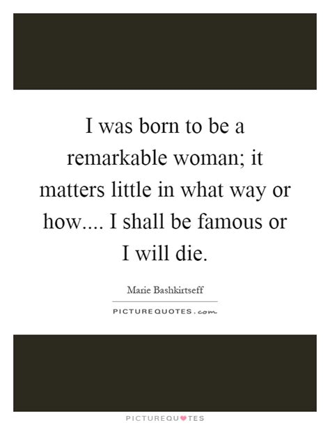 born to be your woman i was born to be a remarkable woman it matters little in