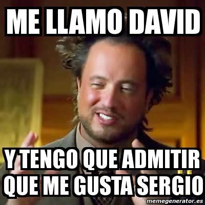 Me Gusta Meme Generator - meme ancient aliens me llamo david y tengo que admitir