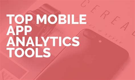 best mobile analytics top mobile app analytics tools app analytics tools app