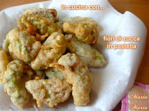 fiori di zucca in cucina fiori di zucca in pastella ricetta fritti in cucina con