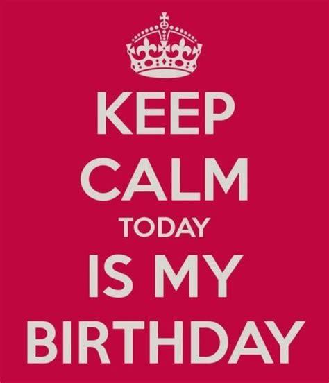 imagenes de keep calm today is my birthday keep calm today is my birthday pictures photos and