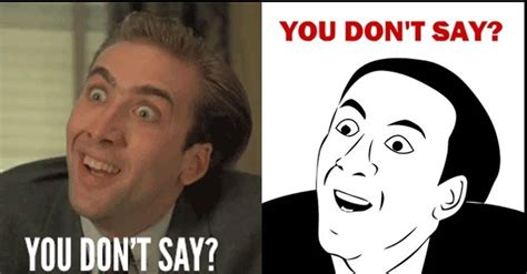 You Don T Say Meme - top 10 nicolas cage internet memes film