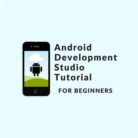 android development for beginners android development studio tutorial installation and setup