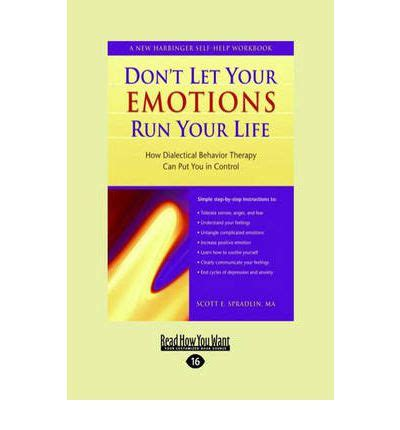 don t let your emotions run your life for teens dialectical behavior therapy skills for helping you manage mood swings control angry outbursts and with others instant help book for teens ebook don t let your emotions run your life scott e spradlin