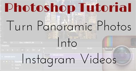 photoshop tutorial for instagram how to turn your panoramic photos into instagram videos
