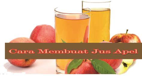 teks prosedur membuat jus apel cara membuat jus apel mudah dan menyehatkan simak tips
