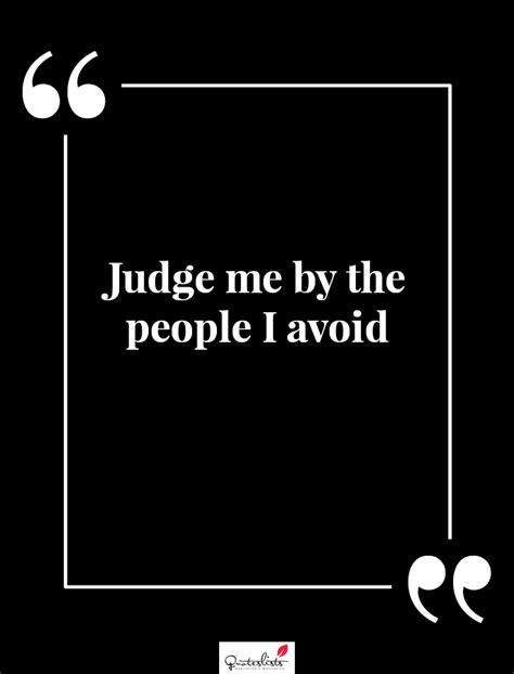 Motivation Quote : Judge me by the people I avoid