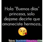 Hola Buenos D&237as Princesa Solo Dejame Decirte Que Amaneciste