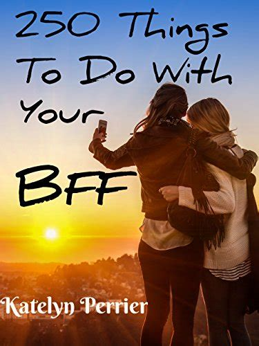 things to do with your 250 things to do with your bff best friend forever how to books