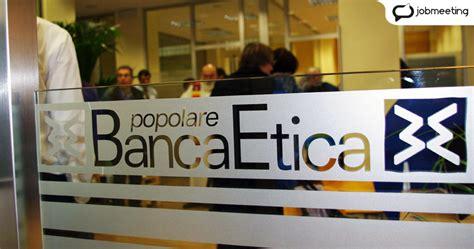 Filiali Banca Etica by Banca Etica Nuove Opportunit 224 Nel Settore Bancario