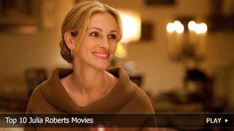 film terbaru julia robert top 10 julia roberts movies watchmojo com