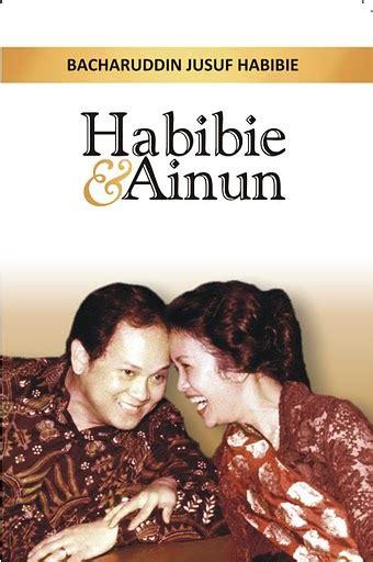 biografi pak habibie dan ibu ainun habibie dan ainun potret cinta sejati prof b j habibie