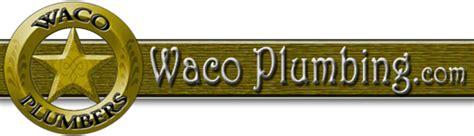 Plumbing Waco Tx by Waco Plumbing Plumbers In Waco Tx Waco Plumbing