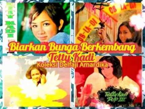 download mp3 gratis tetty kadi biarkan bunga berkembang tetty kadi youtube
