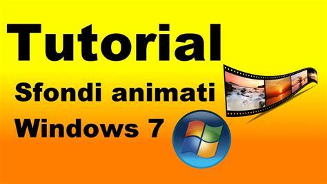 tutorial utilizare windows 7 tutorial sfondi animati del desktop per windows 7 youtube