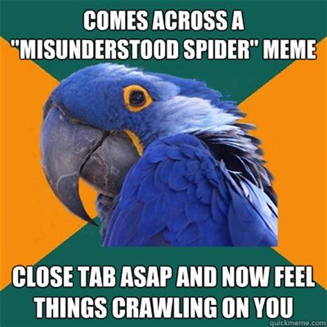 Misunderstood Spider Meme - comes across a quot misunderstood spider quot meme close tab asap