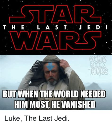 The Last Jedi Memes - t h e l a s t roor but when the world needed him most he vanished luke the last jedi meme on