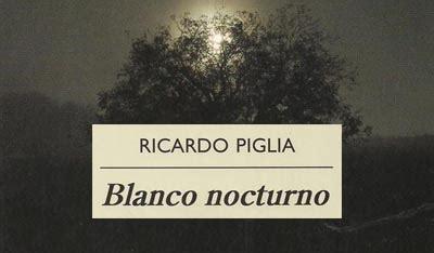 libro blanco nocturno blanco nocturno ricardo piglia me encanta leer