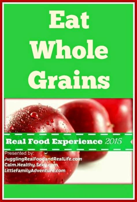 whole grains you can eat real food experience 2015 week 2 challenge eat whole