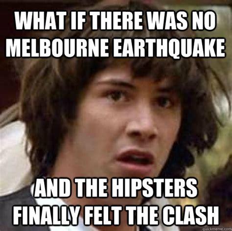 Melbourne Earthquake Meme - conspiracy keanu memes quickmeme