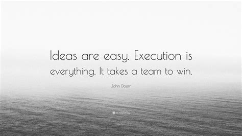 ideas are easy execution is everything john doerr quote ideas are easy execution is everything