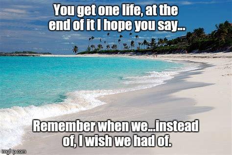 Beach Meme - one life imgflip