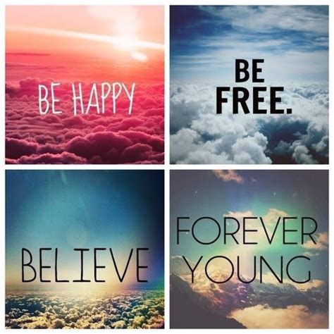 Be Free Be Happy Be Forever Young Be Free Be Happy Believe Image 774477