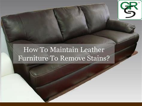 How To Maintain Leather Sofa How To Maintain Leather Furniture To Remove Stains Authorstream
