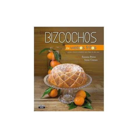 bizcochos de webos fritos libro libro recetas bizcochos cl 225 sicos y modernos susana de webos fritos
