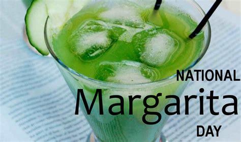 national margarita day national margarita day de noche mexicana 02 22 16 food