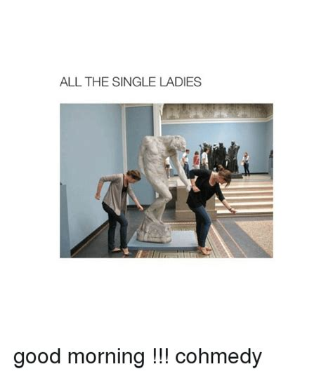 Good Morning Ladies Meme - 25 best memes about single lady single lady memes