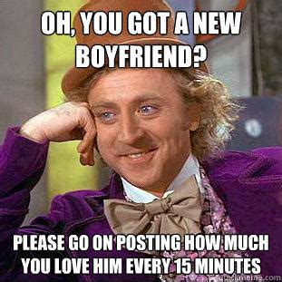 Boyfriend For 15 Minutes by Oh You Got A New Boyfriend Go On Posting How Much