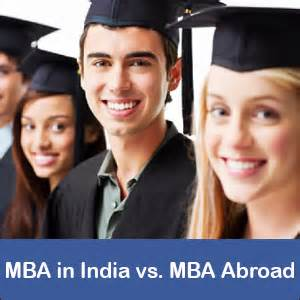 Mba In Abroad For Indians by Mba In India Vs Mba Abroad Comparative Analysis Of Pros