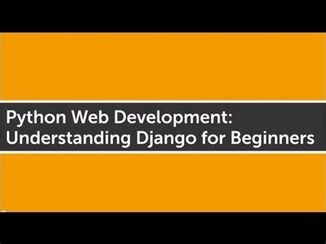 django tutorial for beginners youtube python web development understanding django for beginners