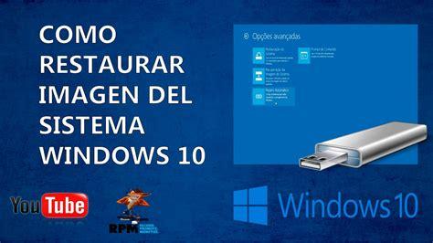 como crear imagen del sistema en windows 10 youtube como restaurar imagen del sistema en windows 10 youtube