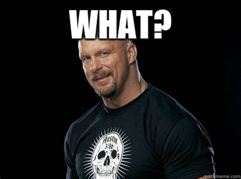Stone Cold Meme - what stone cold steve austin quickmeme