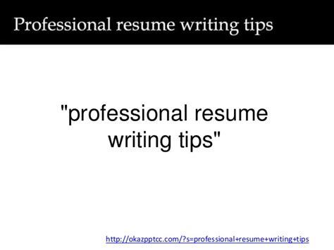 resume writing tips professional resume writing tips