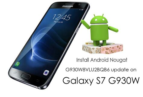 Android Update S7 by Install Android Nougat G930w8vlu2bqb6 Update On Galaxy S7