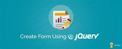 design form using jquery create form using jquery formget