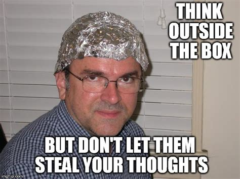 Tin Foil Hat Meme - tin foil hat imgflip