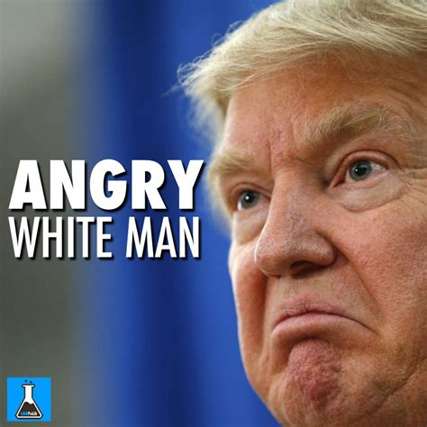 Angry Man Meme - angry white man the rise of donald trump labprolib