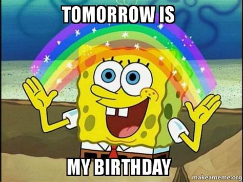 Birthday Tomorrow Meme - tomorrow is my birthday rainbow spongbob make a meme