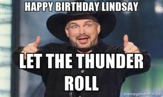 Garth Brooks Meme - happy birthday lindsay let the thunder roll garth brooks