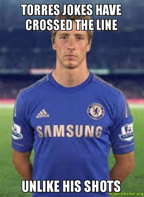 Torres Meme - torres jokes have crossed the line unlike his shots make a meme
