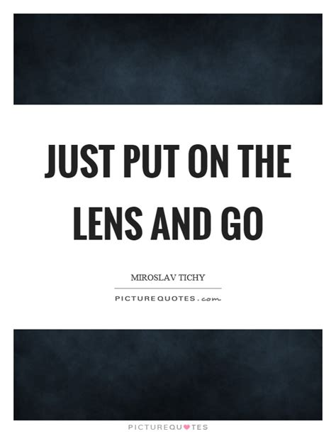 Lens Quotes just put on the lens and go picture quotes