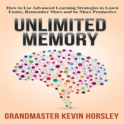 memory practices and learning how to apply learning strategies by memory exercise to learn faster remember more and be more attentive books unlimited memory how to use advanced learning strategies