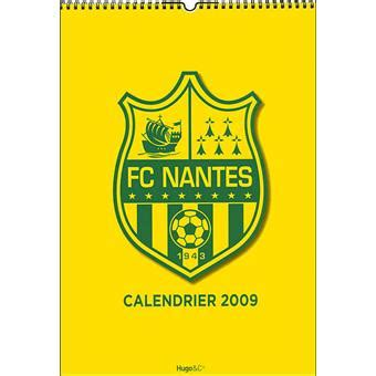 Calendrier F C Nantes Calendrier Fc Nantes 2009 Broch 233 Collectif Achat